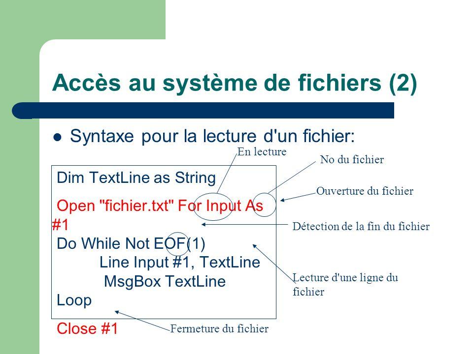 Accès au système de fichiers (2) Syntaxe pour la lecture d'un fichier: Dim TextLine as String Open