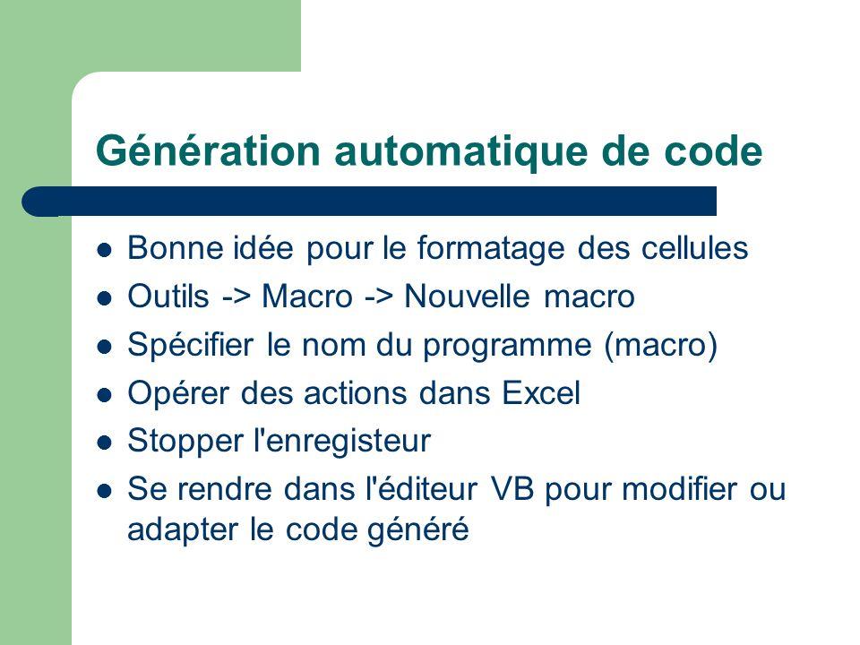 Génération automatique de code Bonne idée pour le formatage des cellules Outils -> Macro -> Nouvelle macro Spécifier le nom du programme (macro) Opére