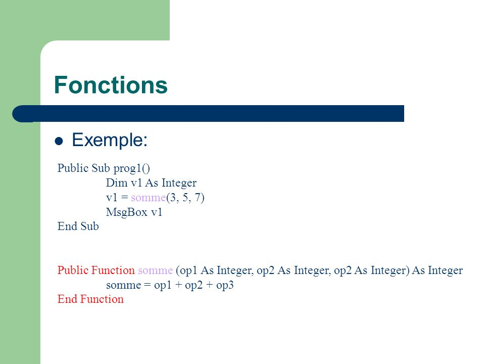 Conversion de type Utilisation d une variable dans un autre context Une variable définie comme String contient un nombre -> Cint( expression ) Souvent implicite CBool(expression) CByte(expression) CCur(expression) CDate(expression) CDbl(expression) CDec(expression) CInt(expression) CLng(expression) CSng(expression) CStr(expression) CVar(expression)