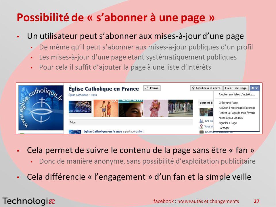 facebook : nouveautés et changements27 Possibilité de « sabonner à une page » Un utilisateur peut sabonner aux mises-à-jour dune page De même quil peu