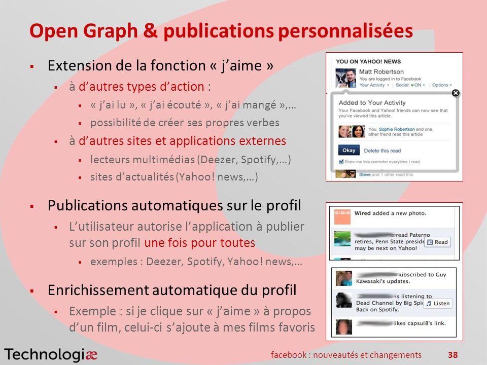 facebook : nouveautés et changements38 Open Graph & publications personnalisées Extension de la fonction « jaime » à dautres types daction : « jai lu
