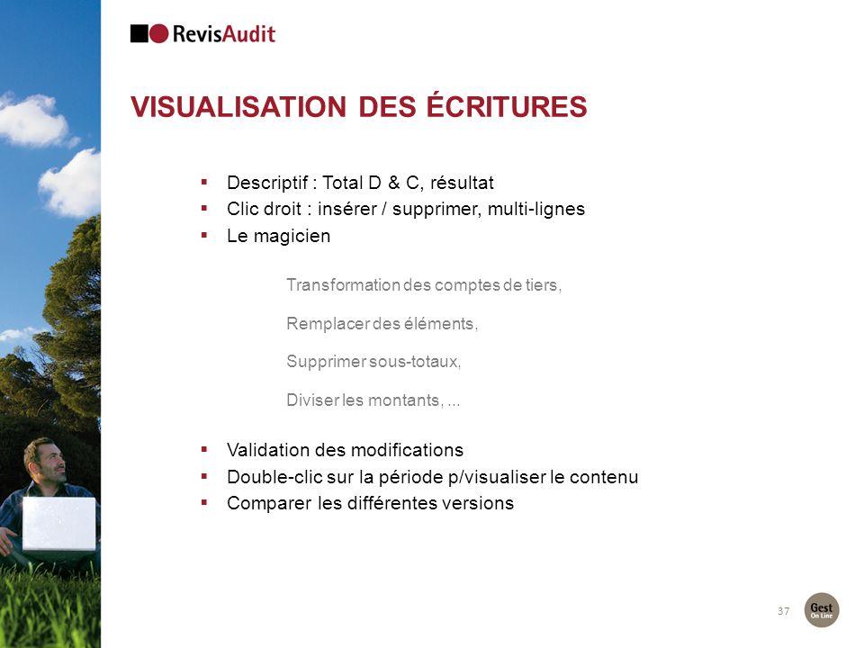 37 VISUALISATION DES ÉCRITURES Descriptif : Total D & C, résultat Clic droit : insérer / supprimer, multi-lignes Le magicien Transformation des compte