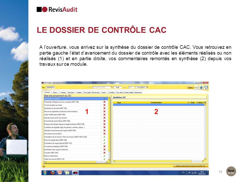 LE DOSSIER DE CONTRÔLE CAC 39 A louverture, vous arrivez sur la synthèse du dossier de contrôle CAC. Vous retrouvez en partie gauche létat davancement