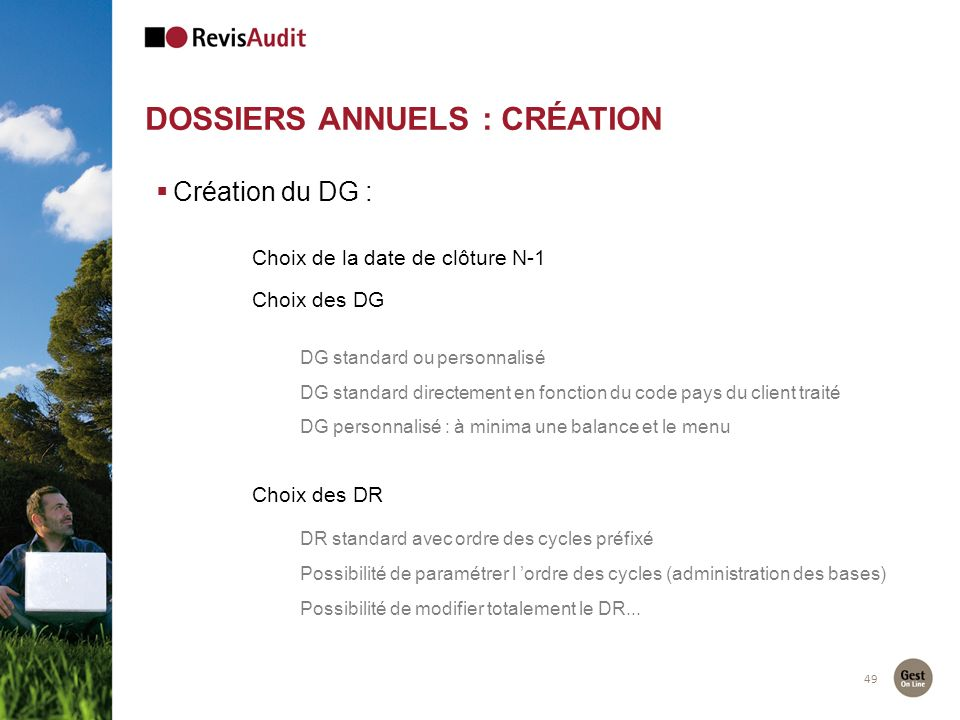 49 DOSSIERS ANNUELS : CRÉATION Création du DG : Choix de la date de clôture N-1 Choix des DG DG standard ou personnalisé DG standard directement en fo