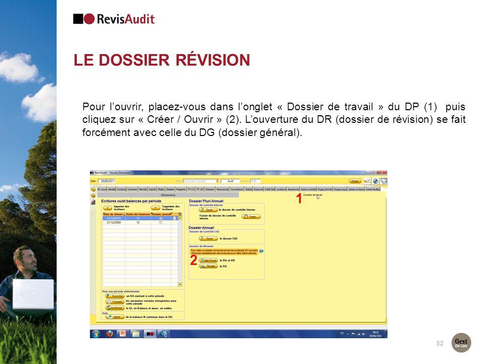 LE DOSSIER RÉVISION 52 Pour louvrir, placez-vous dans longlet « Dossier de travail » du DP (1) puis cliquez sur « Créer / Ouvrir » (2). Louverture du