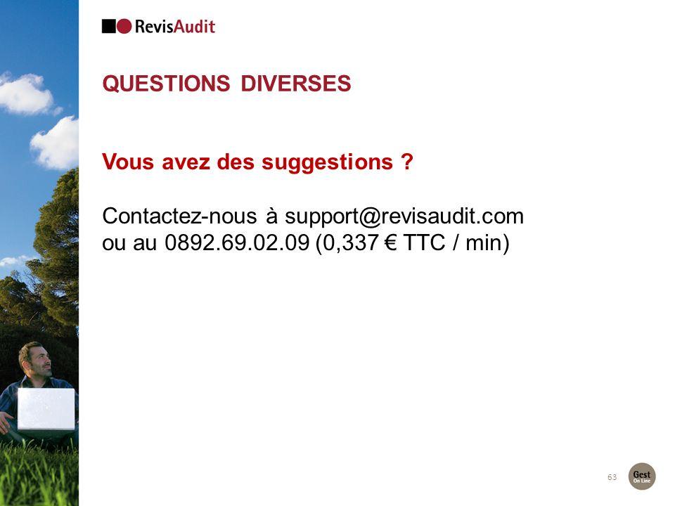 QUESTIONS DIVERSES 63 Vous avez des suggestions ? Contactez-nous à support@revisaudit.com ou au 0892.69.02.09 (0,337 TTC / min)
