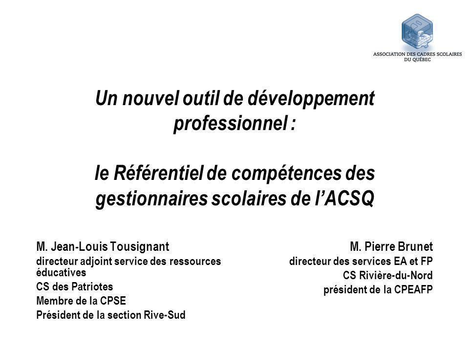 Un nouvel outil de développement professionnel : le Référentiel de compétences des gestionnaires scolaires de lACSQ M. Jean-Louis Tousignant directeur