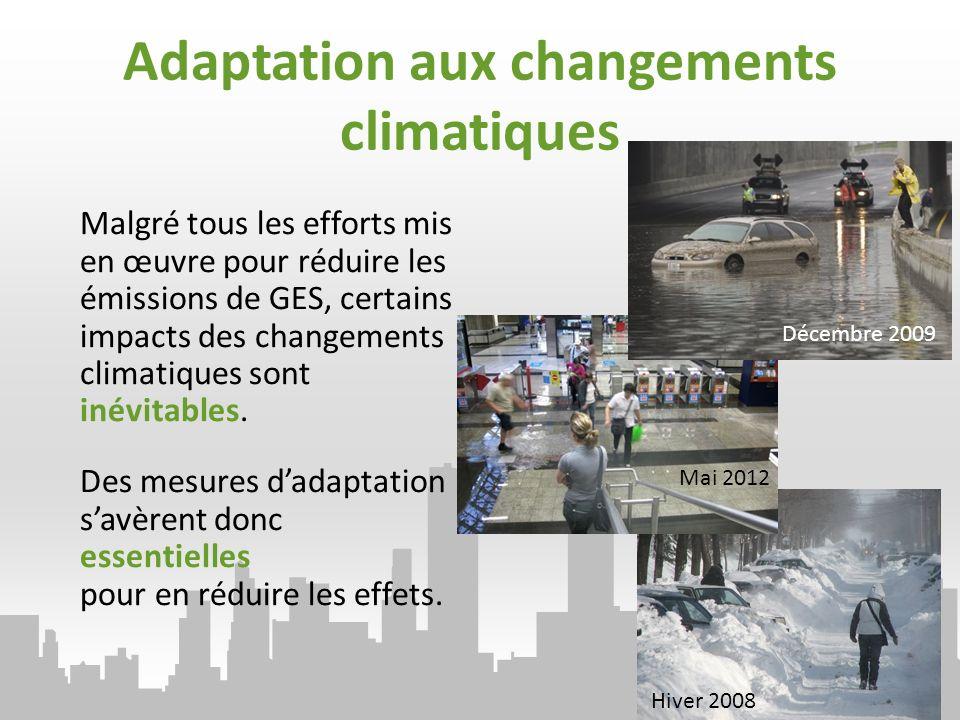 Adaptation aux changements climatiques Malgré tous les efforts mis en œuvre pour réduire les émissions de GES, certains impacts des changements climatiques sont inévitables.