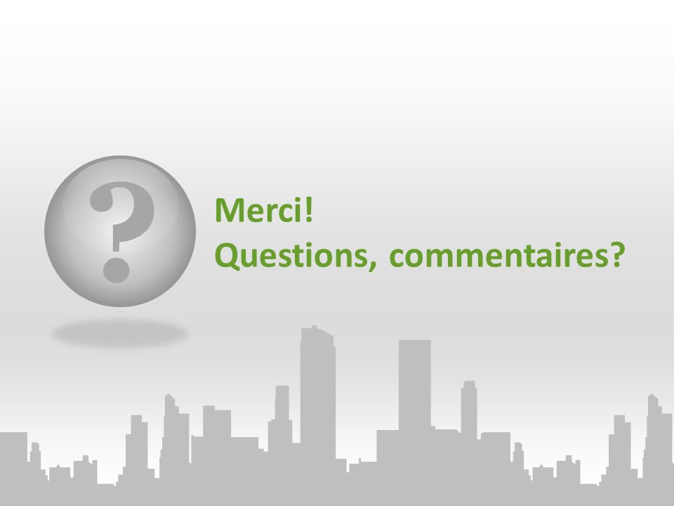 ? Merci! Questions, commentaires?