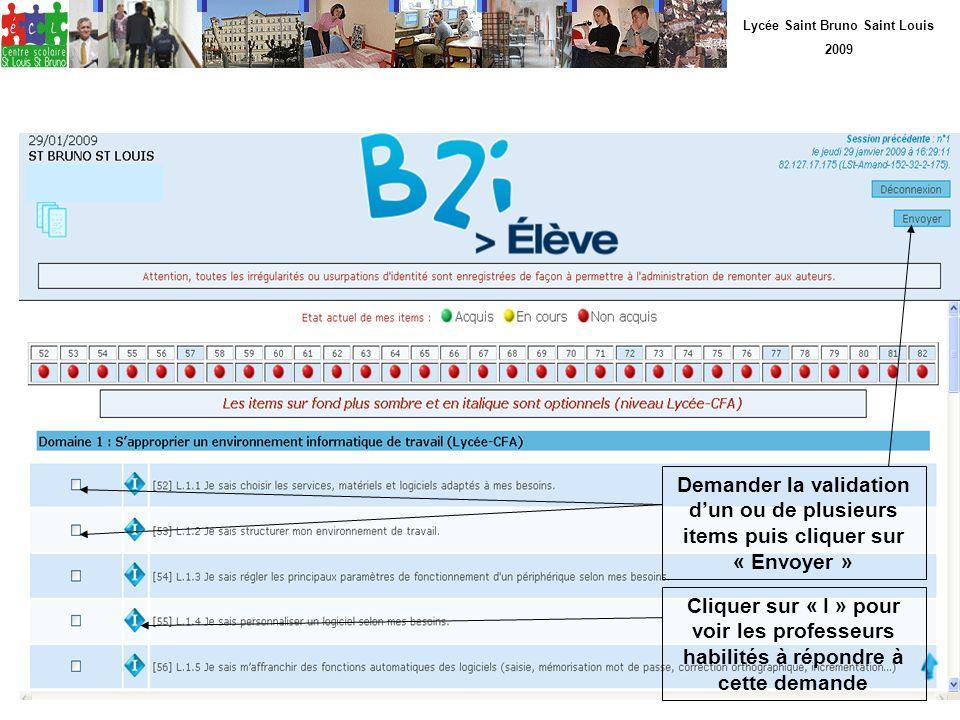 Lycée Saint Bruno Saint Louis 2009 Demander la validation dun ou de plusieurs items puis cliquer sur « Envoyer » Cliquer sur « I » pour voir les profe