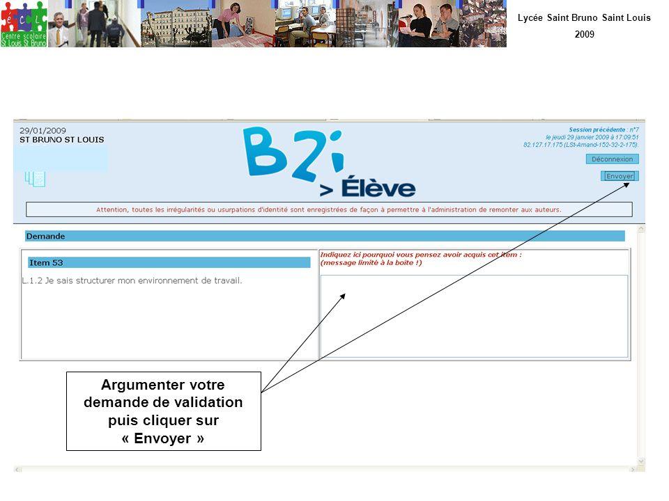 Lycée Saint Bruno Saint Louis 2009 Argumenter votre demande de validation puis cliquer sur « Envoyer »