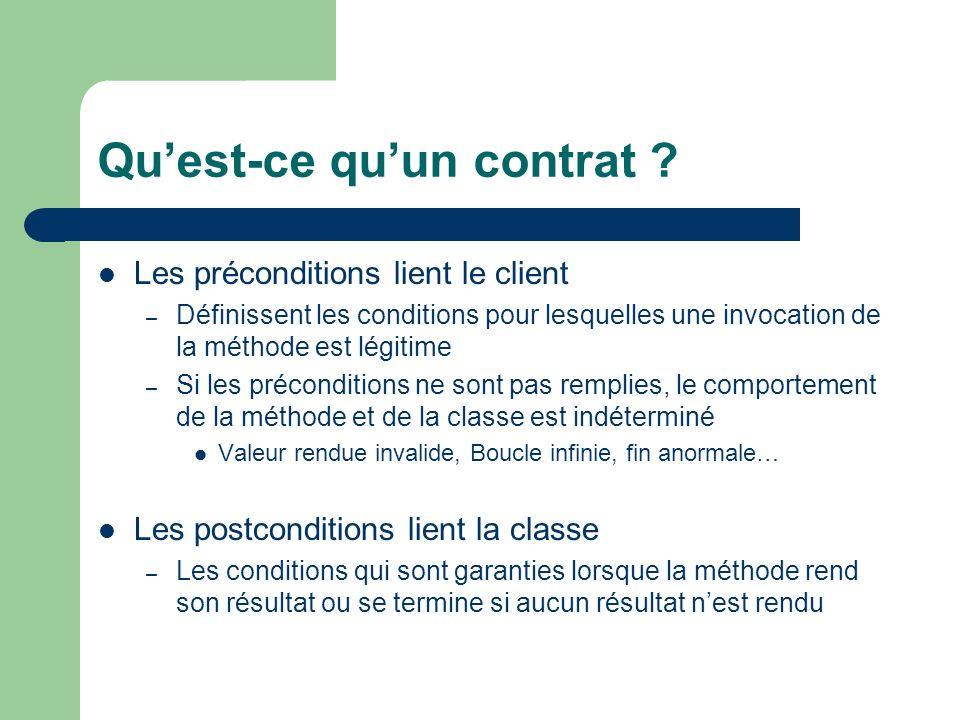 Quest-ce quun contrat ? Les préconditions lient le client – Définissent les conditions pour lesquelles une invocation de la méthode est légitime – Si