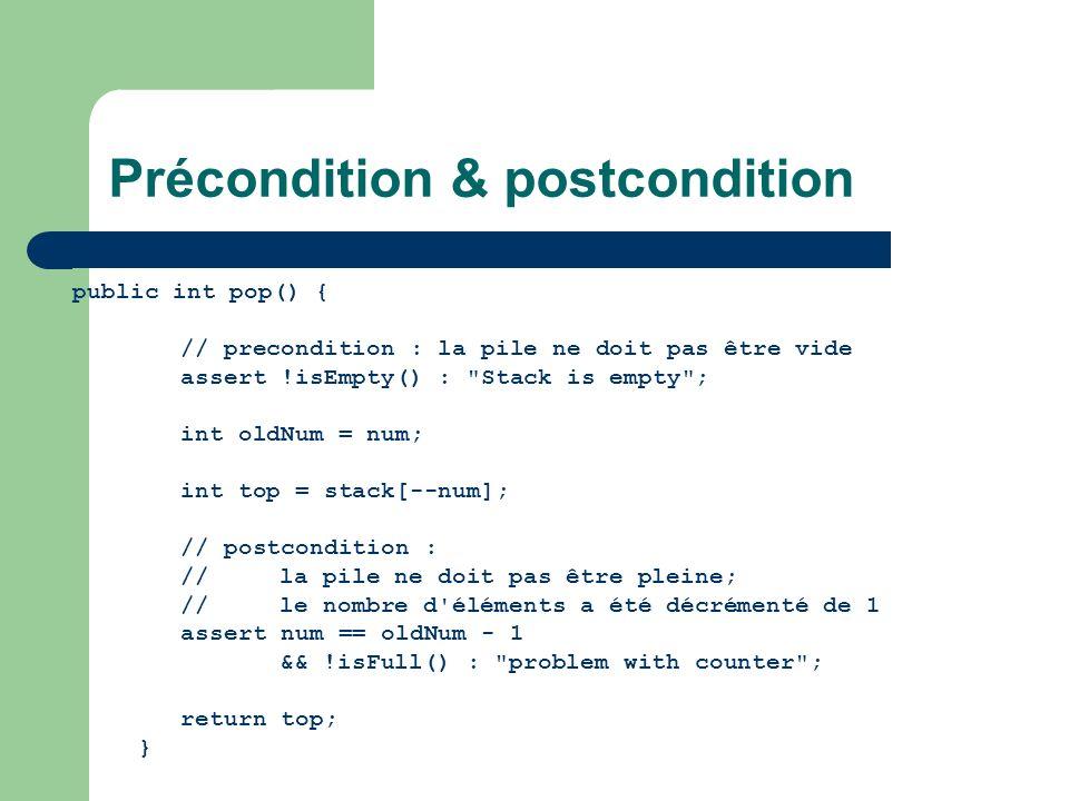 Précondition & postcondition public int pop() { // precondition : la pile ne doit pas être vide assert !isEmpty() :