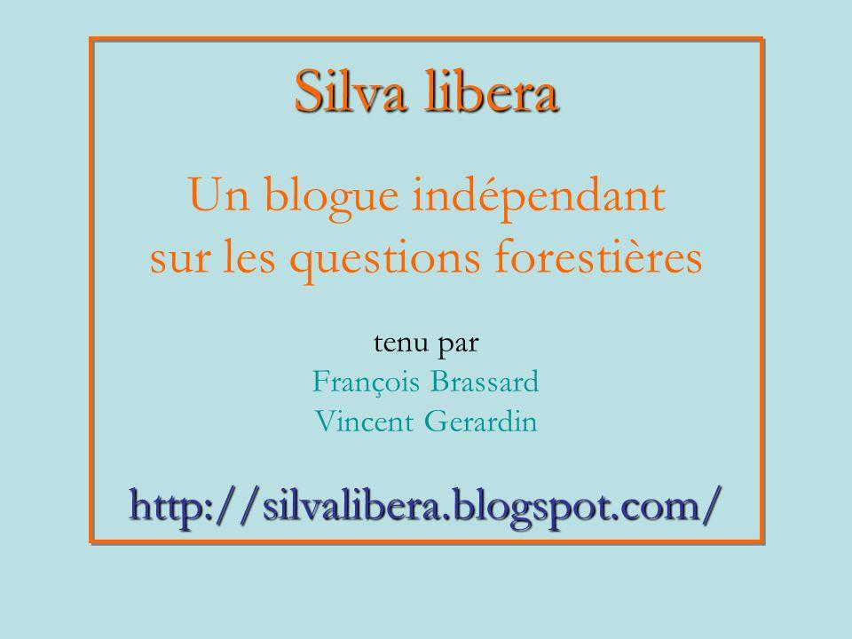 Silva libera Un blogue indépendant sur les questions forestières tenu par François Brassard Vincent Gerardinhttp://silvalibera.blogspot.com/