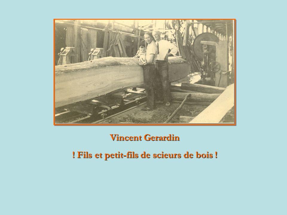 Fils et petit-fils de scieurs de bois Vincent Gerardin ! Fils et petit-fils de scieurs de bois !