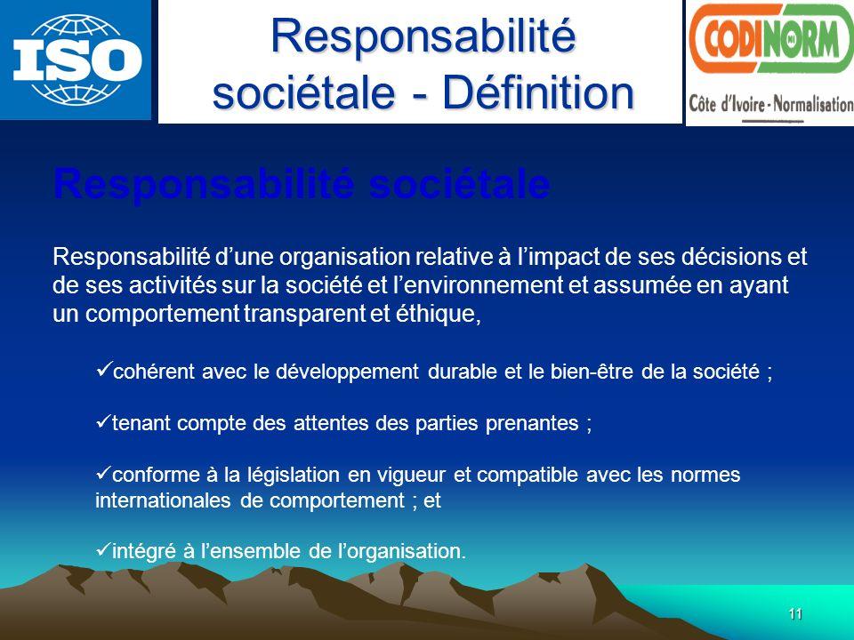 11 Responsabilité sociétale Responsabilité dune organisation relative à limpact de ses décisions et de ses activités sur la société et lenvironnement