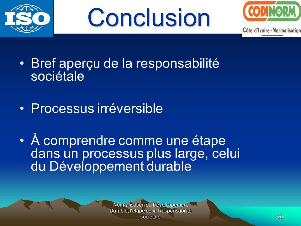 Normalisation du Développement Durable, létape de la Responsabilité sociétale26 Bref aperçu de la responsabilité sociétale Processus irréversible À co