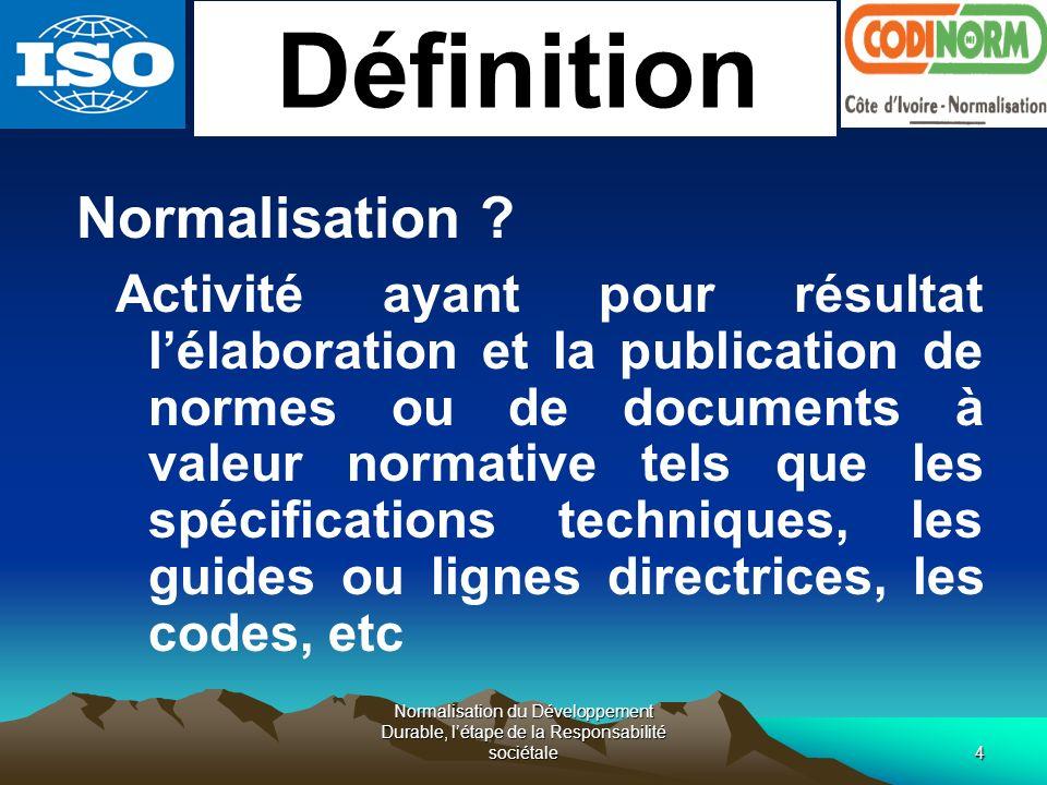 Normalisation du Développement Durable, létape de la Responsabilité sociétale4 Définition Normalisation ? Activité ayant pour résultat lélaboration et