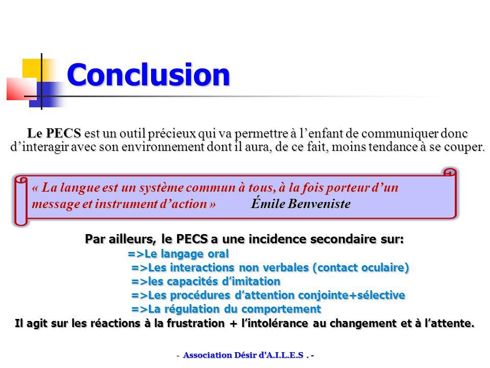 Conclusion Le PECS est un outil précieux qui va permettre à lenfant de communiquer donc dinteragir avec son environnement dont il aura, de ce fait, moins tendance à se couper.