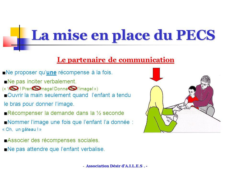 La mise en place du PECS Le partenaire de communication Ne proposer quune récompense à la fois.