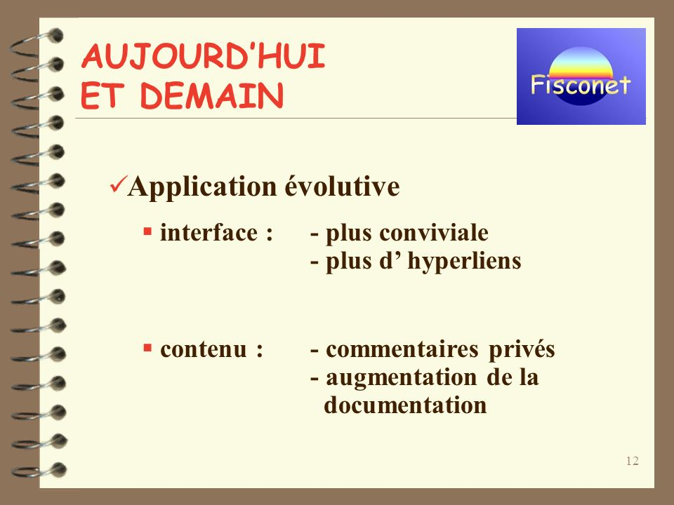 12 Application évolutive interface :- plus conviviale - plus d hyperliens contenu :- commentaires privés - augmentation de la documentation AUJOURDHUI