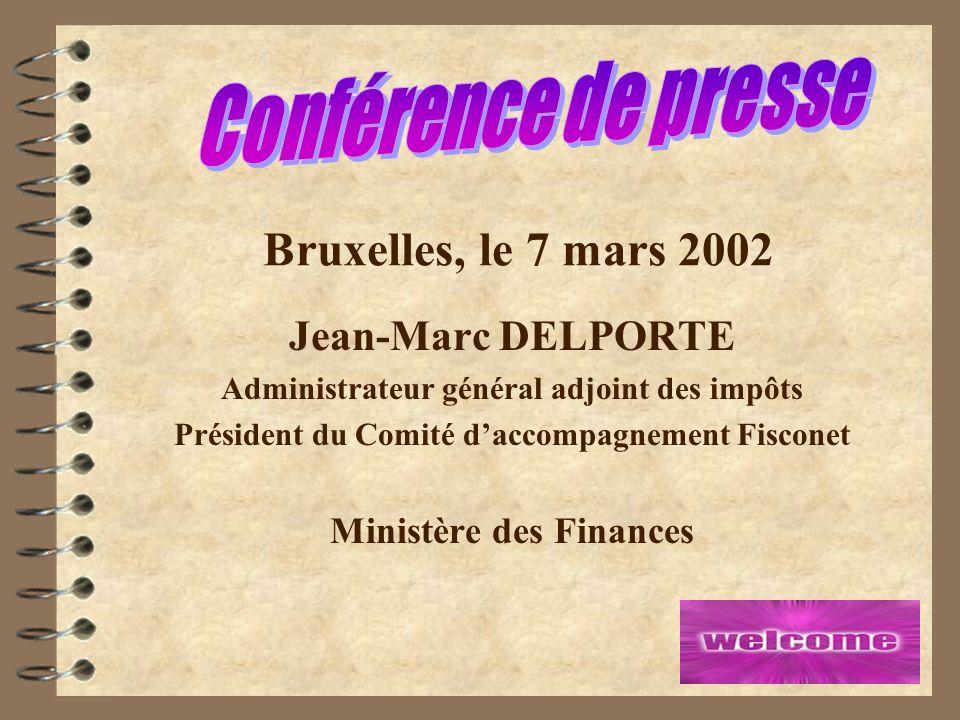 2 Bruxelles, le 7 mars 2002 Jean-Marc DELPORTE Administrateur général adjoint des impôts Président du Comité daccompagnement Fisconet Ministère des Finances