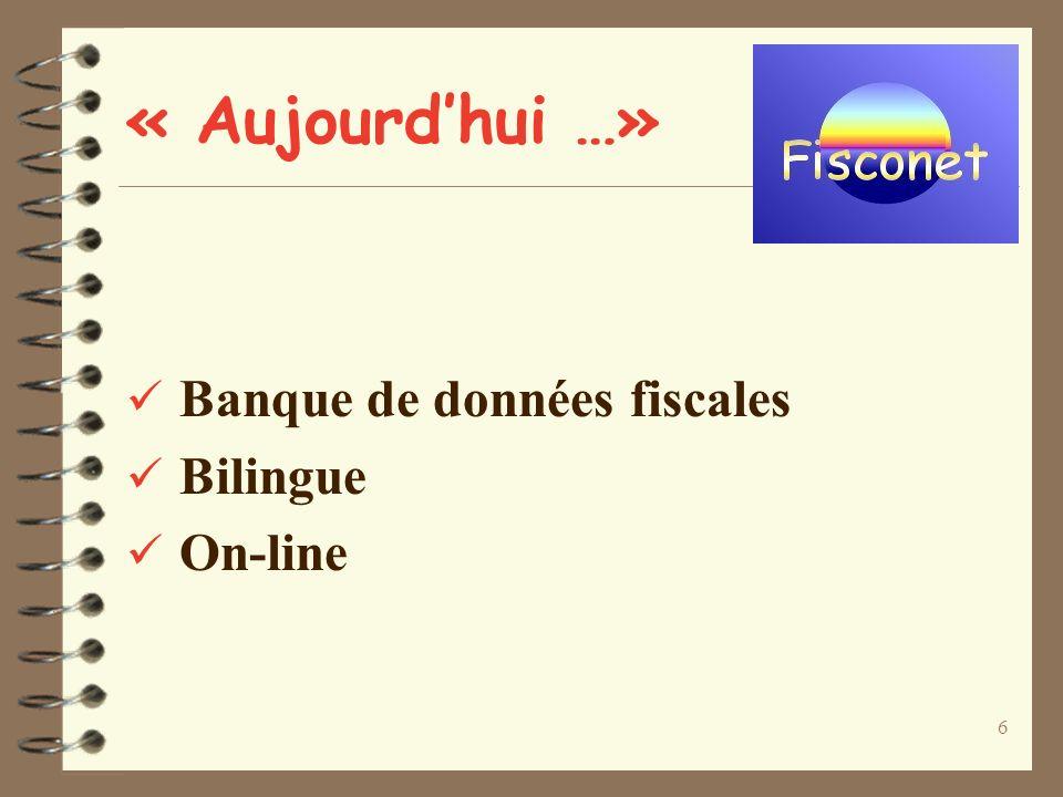 6 « Aujourdhui …» Banque de données fiscales Bilingue On-line