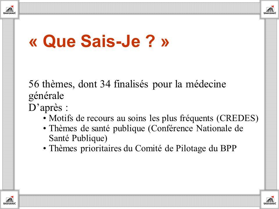 56 thèmes, dont 34 finalisés pour la médecine générale Daprès : Motifs de recours au soins les plus fréquents (CREDES) Thèmes de santé publique (Confé