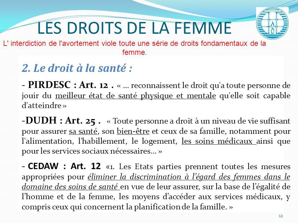 LES DROITS DE LA FEMME L' interdiction de l'avortement viole toute une série de droits fondamentaux de la femme. 2. Le droit à la santé : - PIRDESC :