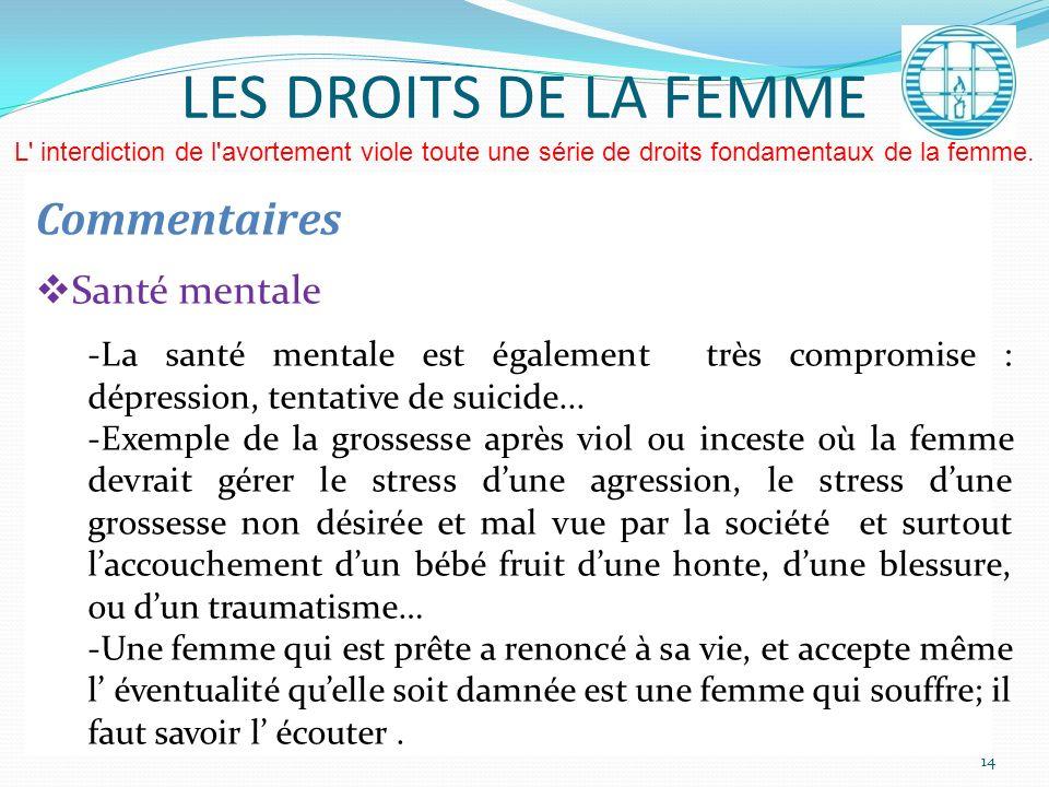 Commentaires Santé mentale -La santé mentale est également très compromise : dépression, tentative de suicide... -Exemple de la grossesse après viol o