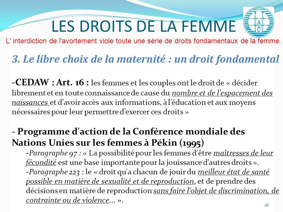LES DROITS DE LA FEMME L' interdiction de l'avortement viole toute une série de droits fondamentaux de la femme. 3. Le libre choix de la maternité : u