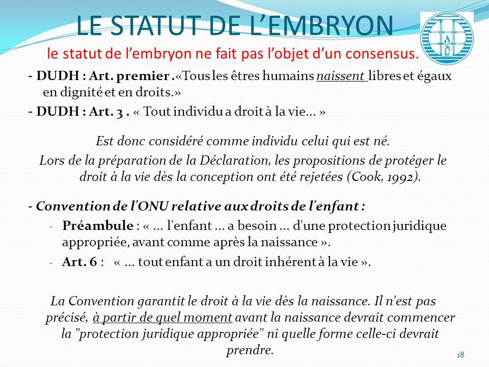 LE STATUT DE LEMBRYON le statut de lembryon ne fait pas lobjet dun consensus… - DUDH : Art. premier.«Tous les êtres humains naissent libres et égaux e