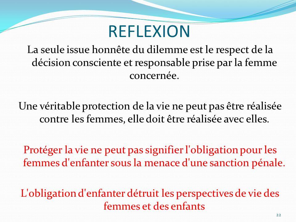 REFLEXION La seule issue honnête du dilemme est le respect de la décision consciente et responsable prise par la femme concernée. Une véritable protec
