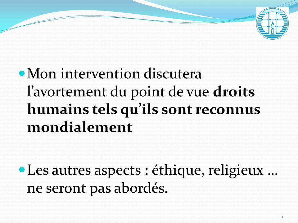 Mon intervention discutera lavortement du point de vue droits humains tels quils sont reconnus mondialement Les autres aspects : éthique, religieux …