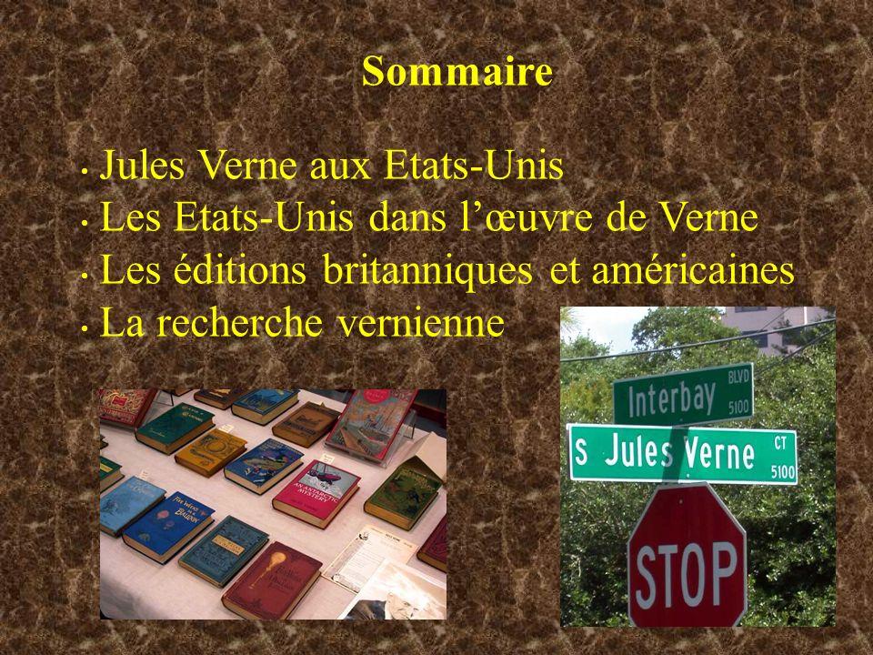 Sommaire Jules Verne aux Etats-Unis Les Etats-Unis dans lœuvre de Verne Les éditions britanniques et américaines La recherche vernienne