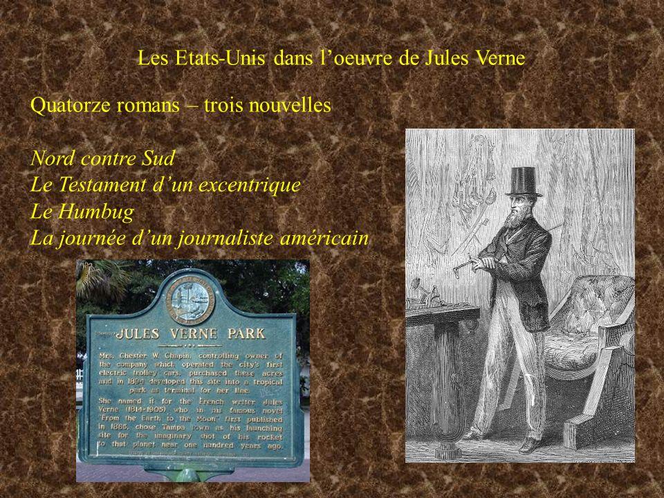 Les Etats-Unis dans loeuvre de Jules Verne Quatorze romans – trois nouvelles Nord contre Sud Le Testament dun excentrique Le Humbug La journée dun journaliste américain