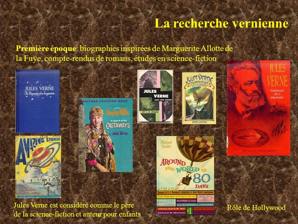 La recherche vernienne Première époque: biographies inspirées de Marguerite Allotte de la Fuÿe, compte-rendus de romans, études en science-fiction Jules Verne est considéré comme le père de la science-fiction et auteur pour enfants Rôle de Hollywood