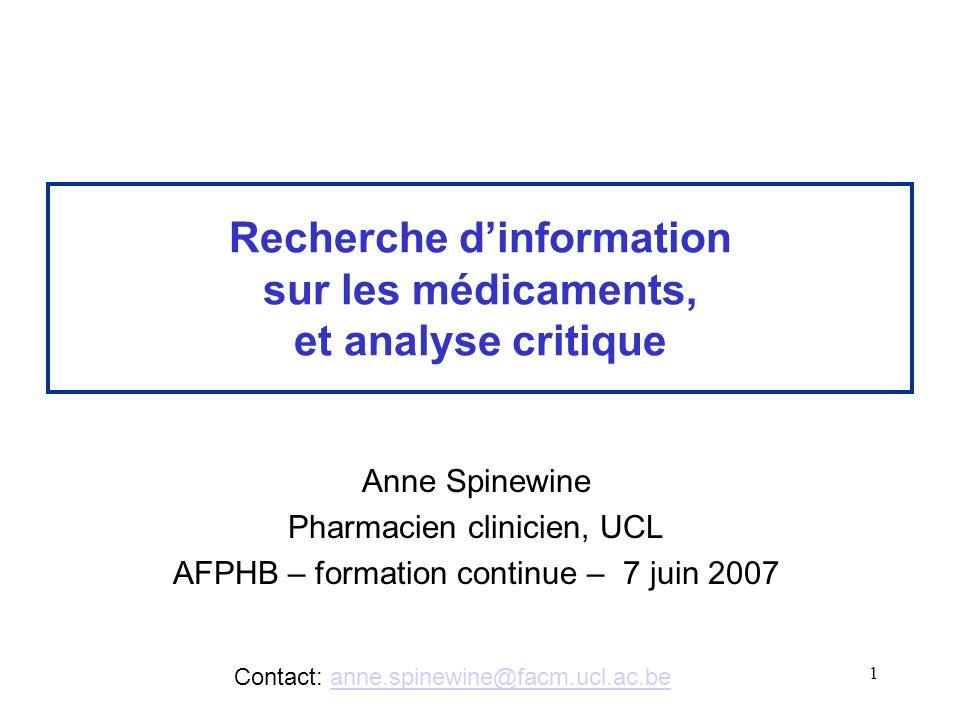 1 Recherche dinformation sur les médicaments, et analyse critique Anne Spinewine Pharmacien clinicien, UCL AFPHB – formation continue – 7 juin 2007 Co
