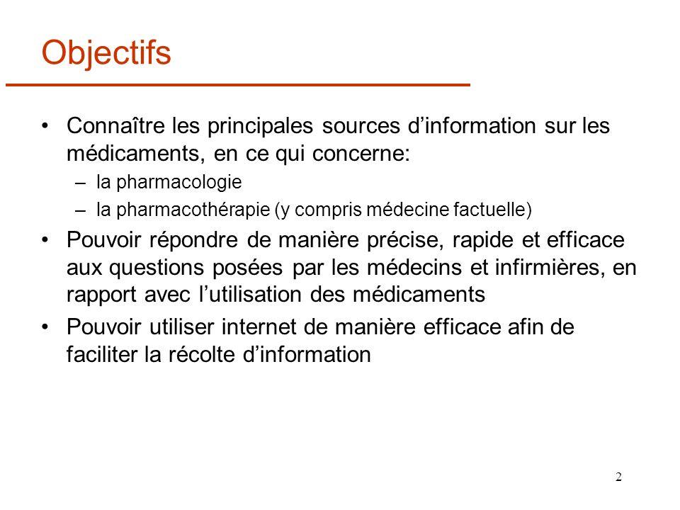 2 Objectifs Connaître les principales sources dinformation sur les médicaments, en ce qui concerne: –la pharmacologie –la pharmacothérapie (y compris