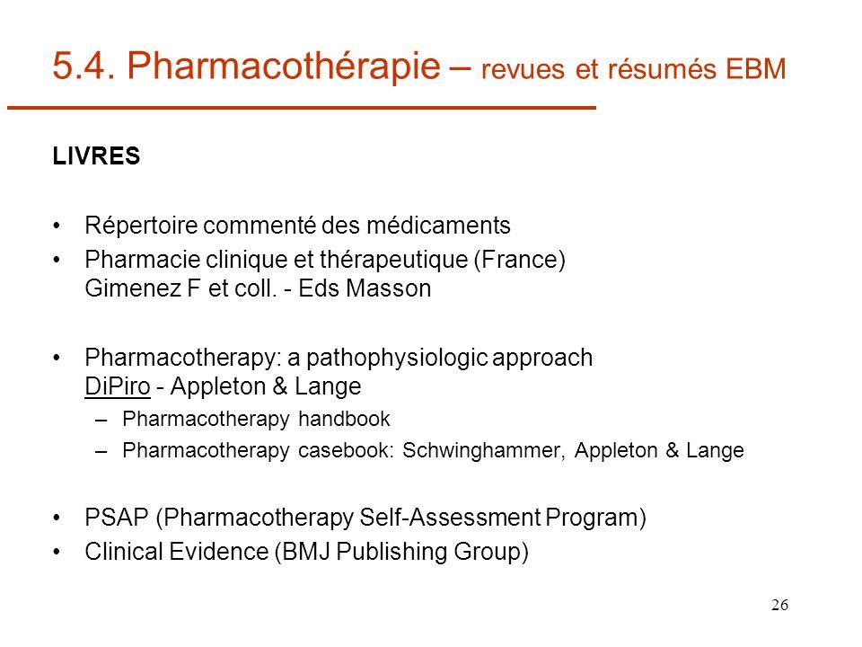 26 5.4. Pharmacothérapie – revues et résumés EBM LIVRES Répertoire commenté des médicaments Pharmacie clinique et thérapeutique (France) Gimenez F et