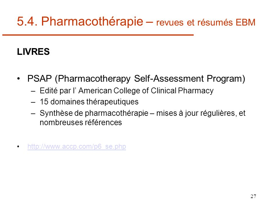 27 5.4. Pharmacothérapie – revues et résumés EBM LIVRES PSAP (Pharmacotherapy Self-Assessment Program) –Edité par l American College of Clinical Pharm