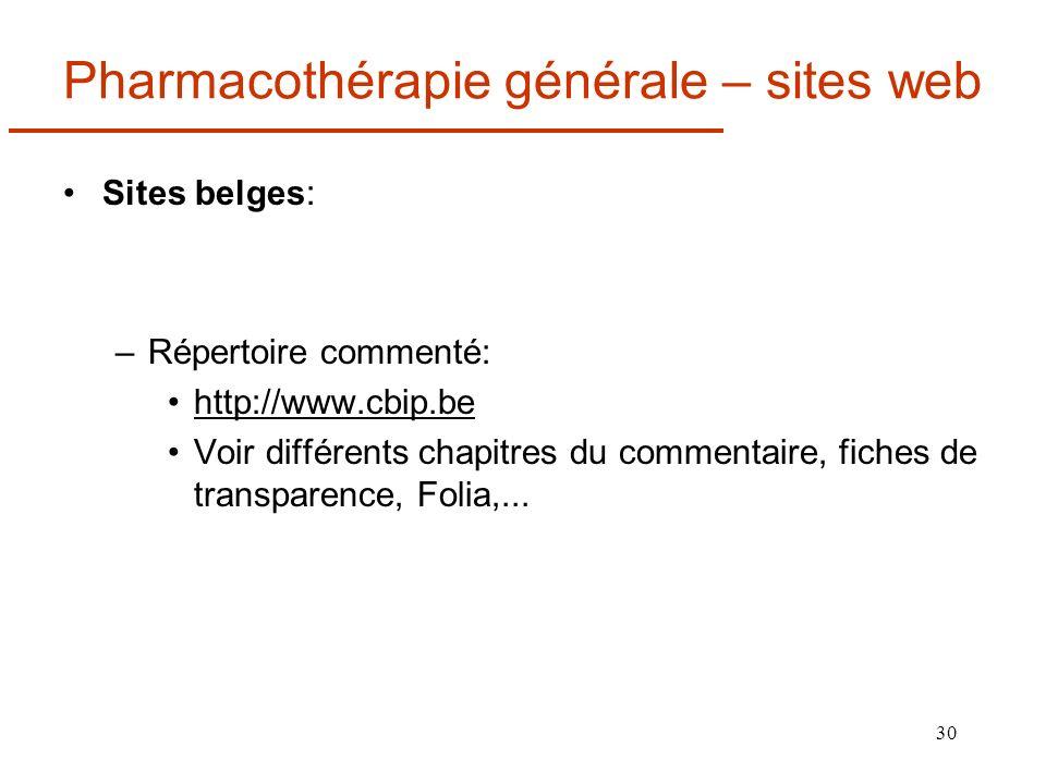 30 Pharmacothérapie générale – sites web Sites belges: –Répertoire commenté: http://www.cbip.be Voir différents chapitres du commentaire, fiches de tr