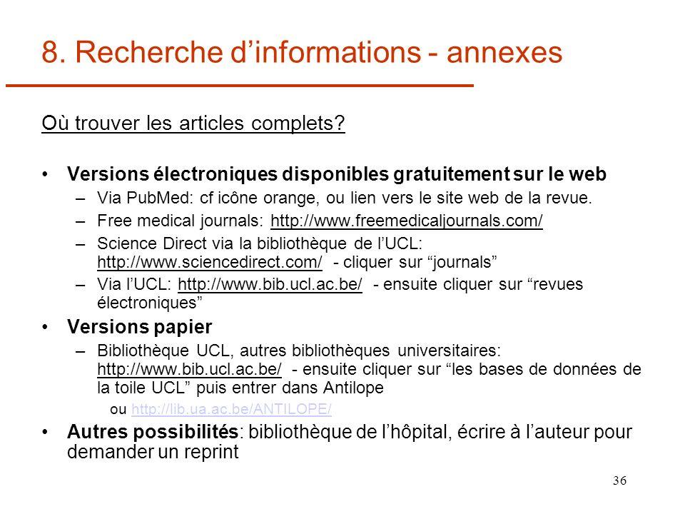36 8. Recherche dinformations - annexes Où trouver les articles complets? Versions électroniques disponibles gratuitement sur le web –Via PubMed: cf i