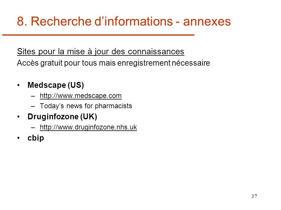 37 8. Recherche dinformations - annexes Sites pour la mise à jour des connaissances Accès gratuit pour tous mais enregistrement nécessaire Medscape (U