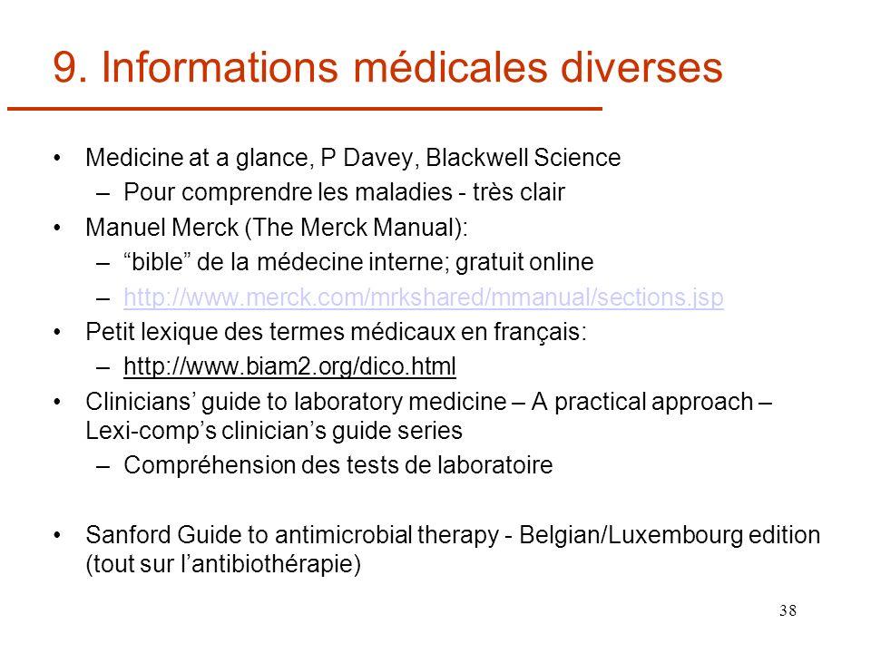 38 9. Informations médicales diverses Medicine at a glance, P Davey, Blackwell Science –Pour comprendre les maladies - très clair Manuel Merck (The Me