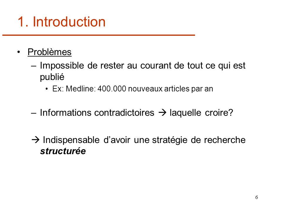 6 1. Introduction Problèmes –Impossible de rester au courant de tout ce qui est publié Ex: Medline: 400.000 nouveaux articles par an –Informations con