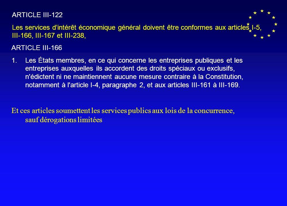 ARTICLE III-122 Les services dintérêt économique général doivent être conformes aux articles I-5, III-166, III-167 et III-238, ARTICLE III-166 1.