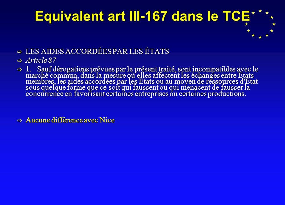Equivalent art III-167 dans le TCE LES AIDES ACCORDÉES PAR LES ÉTATS LES AIDES ACCORDÉES PAR LES ÉTATS Article 87 Article 87 1.
