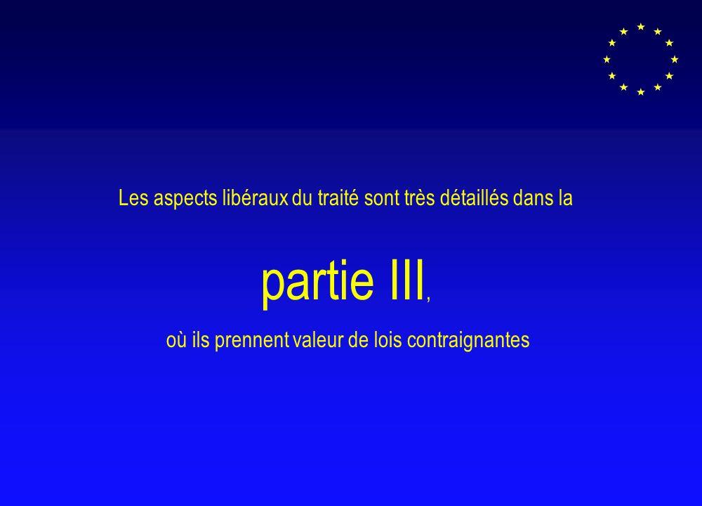 Les aspects libéraux du traité sont très détaillés dans la partie III, où ils prennent valeur de lois contraignantes