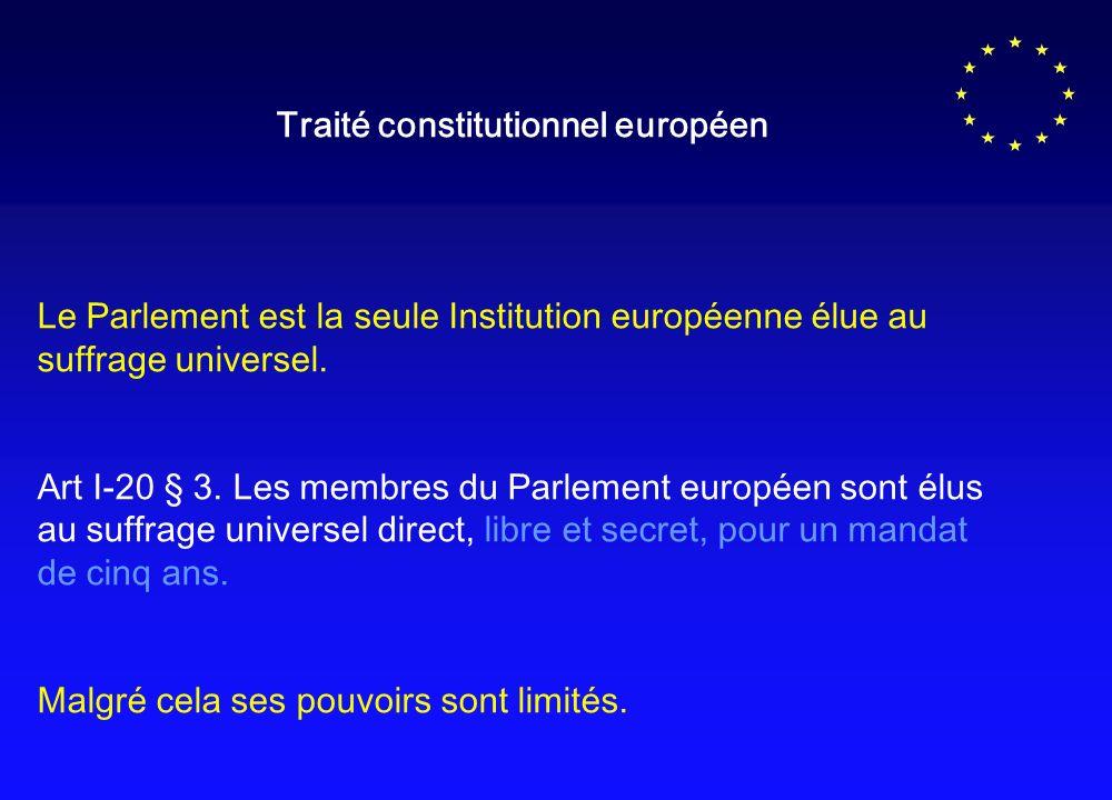 Traité constitutionnel européen Le Parlement est la seule Institution européenne élue au suffrage universel.